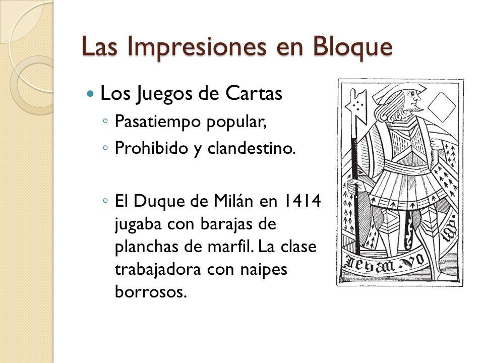 Las Impresiones en Bloque Los Juegos de Cartas Pasatiempo popular, Prohibido y clandestino. El Duque de Milán en 1414 jugaba con barajas de planchas d