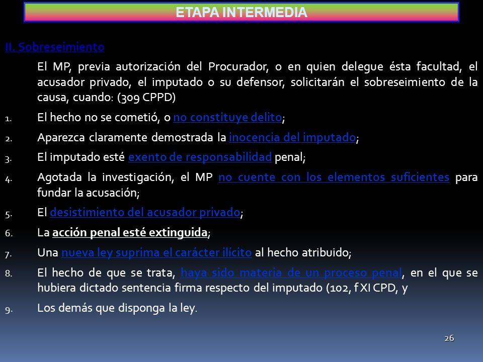 25 Efectos del cierre de la investigación (309 CPPD) Una vez decretado el cierre de la investigación, el MP dentro del plazo de diez días podrá: Una vez decretado el cierre de la investigación, el MP dentro del plazo de diez días podrá: I.