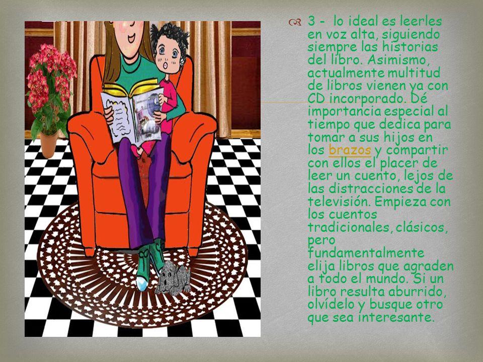 2 - Es necesario estar convencido de que la lectura debe ser empleada como una forma más de diversión y no como una obligación. Los libros no deben se
