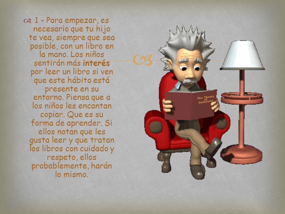 1 - Para empezar, es necesario que tu hijo te vea, siempre que sea posible, con un libro en la mano.