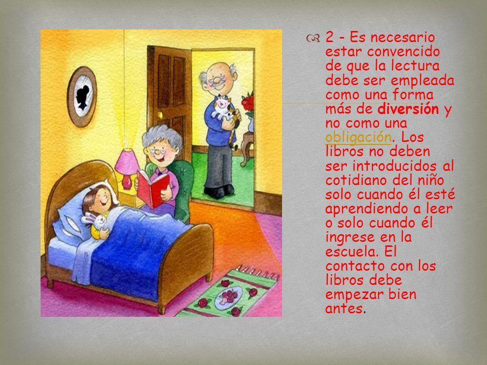 1 - Para empezar, es necesario que tu hijo te vea, siempre que sea posible, con un libro en la mano. Los niños sentirán más interés por leer un libro
