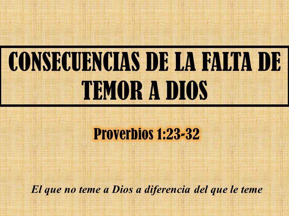 CONSECUENCIAS DE LA FALTA DE TEMOR A DIOS El que no teme a Dios a diferencia del que le teme