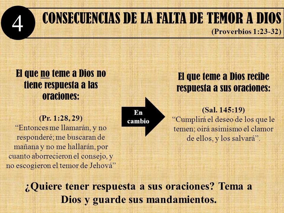 CONSECUENCIAS DE LA FALTA DE TEMOR A DIOS (Proverbios 1:23-32) El que no teme a Dios no tiene respuesta a las oraciones: (Pr. 1:28, 29) Entonces me ll