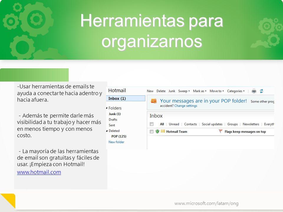 www.microsoft.com/latam/ong Herramientas para organizarnos -Usar herramientas de emails te ayuda a conectarte hacia adentro y hacia afuera. - Además t