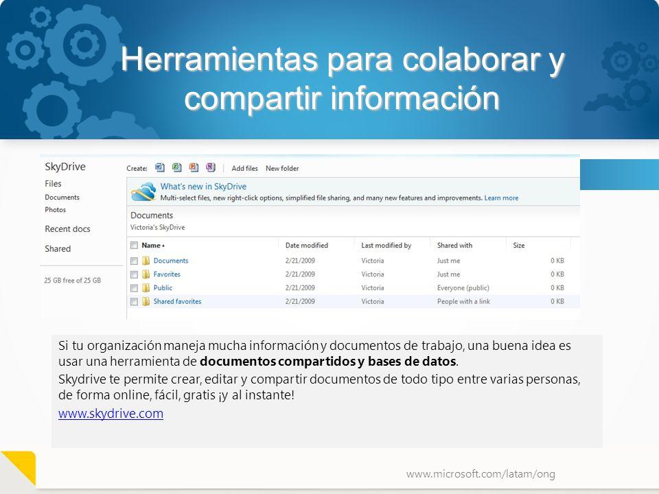 www.microsoft.com/latam/ong Herramientas para colaborar y compartir información Si tu organización maneja mucha información y documentos de trabajo, u