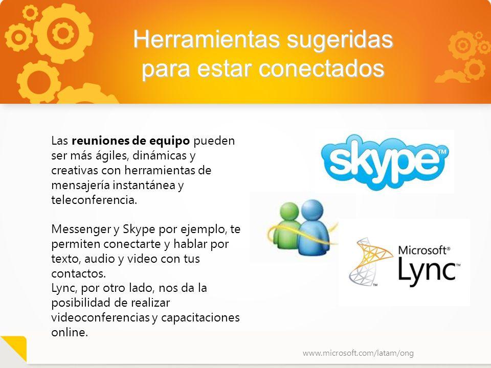 www.microsoft.com/latam/ong Herramientas sugeridas para estar conectados Las reuniones de equipo pueden ser más ágiles, dinámicas y creativas con herr