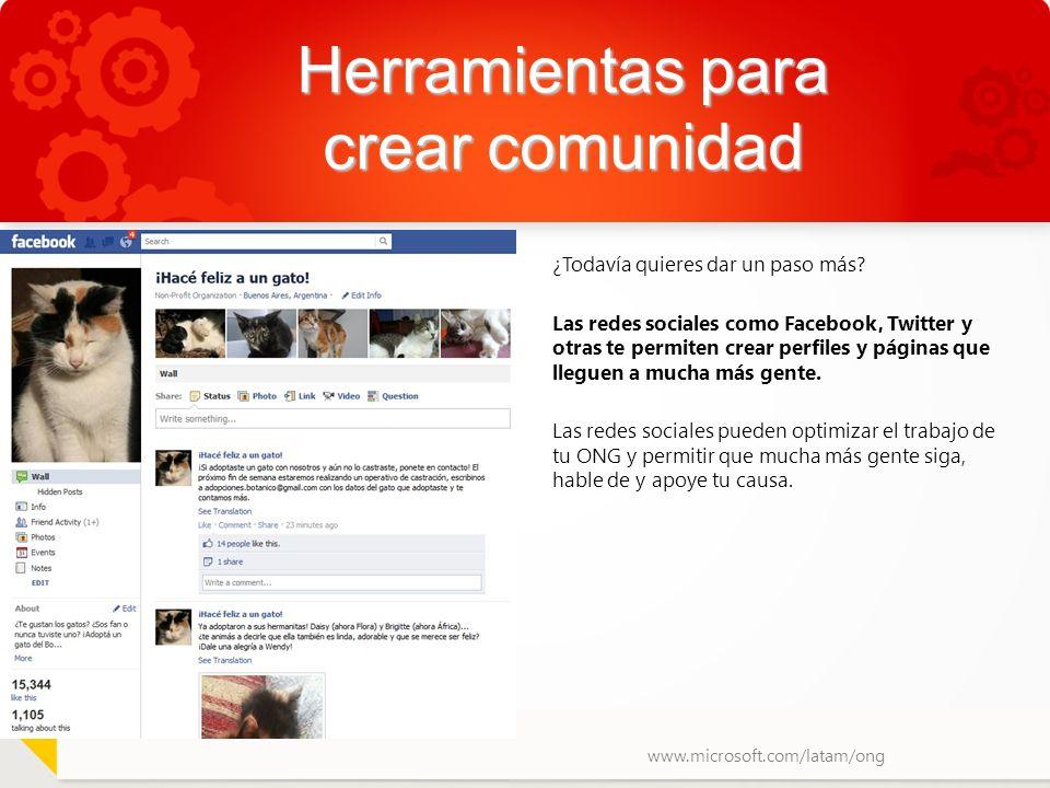 www.microsoft.com/latam/ong Herramientas para crear comunidad ¿Todavía quieres dar un paso más? Las redes sociales como Facebook, Twitter y otras te p