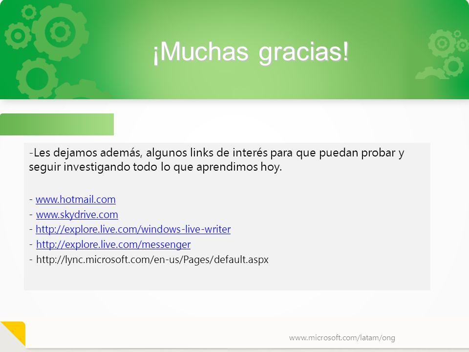 www.microsoft.com/latam/ong ¡Muchas gracias! -Les dejamos además, algunos links de interés para que puedan probar y seguir investigando todo lo que ap