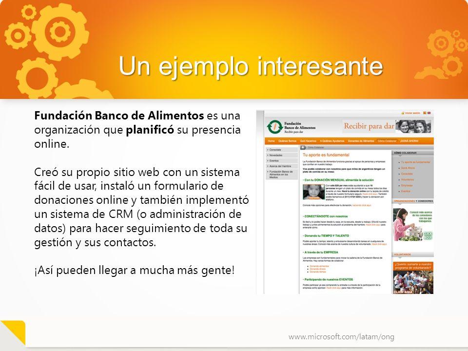 www.microsoft.com/latam/ong Un ejemplo interesante Fundación Banco de Alimentos es una organización que planificó su presencia online. Creó su propio