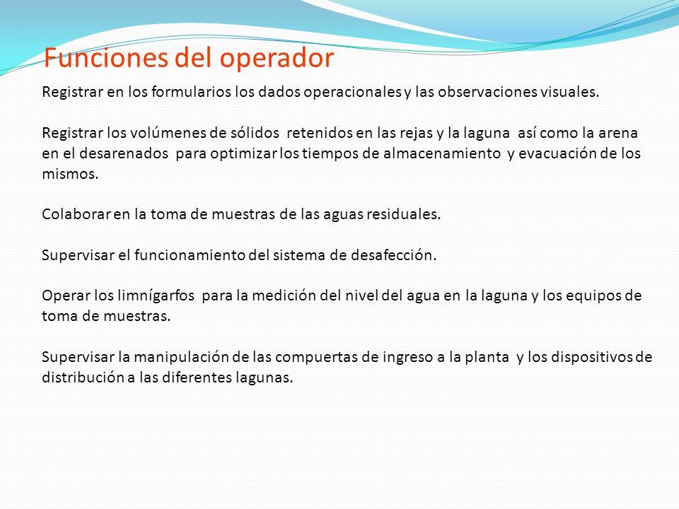 Funciones del operador Registrar en los formularios los dados operacionales y las observaciones visuales. Registrar los volúmenes de sólidos retenidos