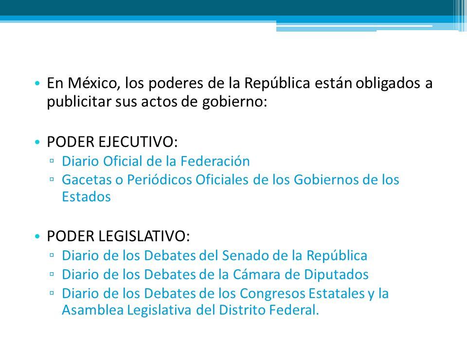 En México, los poderes de la República están obligados a publicitar sus actos de gobierno: PODER EJECUTIVO: Diario Oficial de la Federación Gacetas o