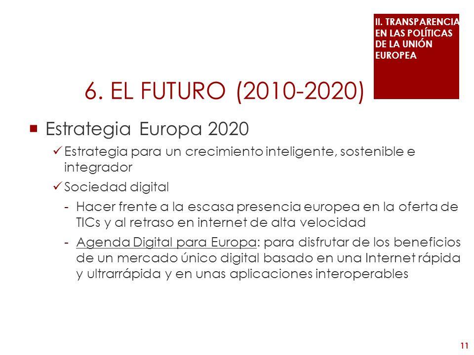 6. EL FUTURO (2010-2020) Estrategia Europa 2020 Estrategia para un crecimiento inteligente, sostenible e integrador Sociedad digital -Hacer frente a l