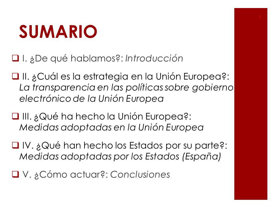 SUMARIO I. ¿De qué hablamos?: Introducción II. ¿Cuál es la estrategia en la Unión Europea?: La transparencia en las políticas sobre gobierno electróni