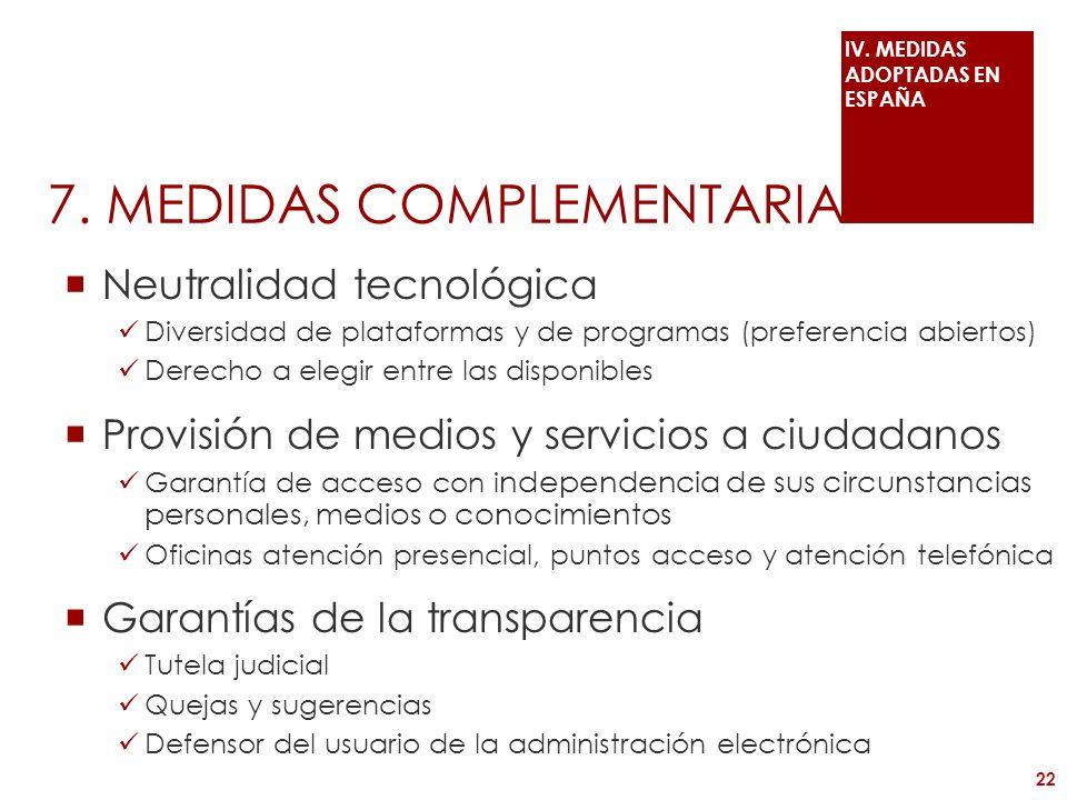 7. MEDIDAS COMPLEMENTARIA Neutralidad tecnológica Diversidad de plataformas y de programas (preferencia abiertos) Derecho a elegir entre las disponibl
