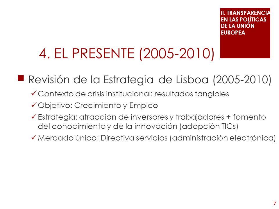 4. EL PRESENTE (2005-2010) Revisión de la Estrategia de Lisboa (2005-2010) Contexto de crisis institucional: resultados tangibles Objetivo: Crecimient