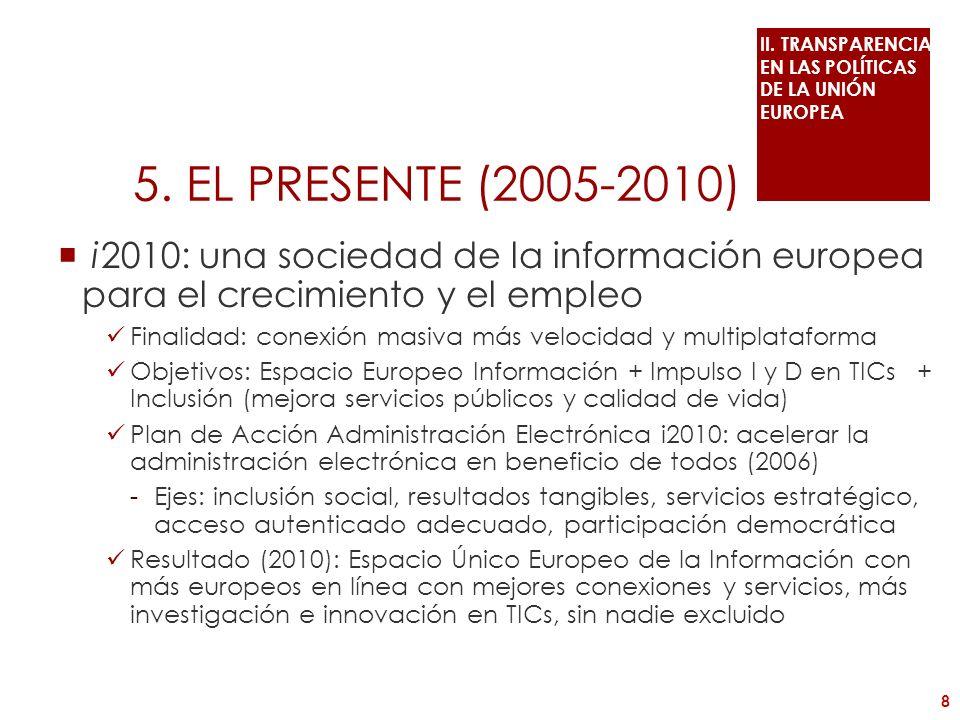 5. EL PRESENTE (2005-2010) i2010: una sociedad de la información europea para el crecimiento y el empleo Finalidad: conexión masiva más velocidad y mu
