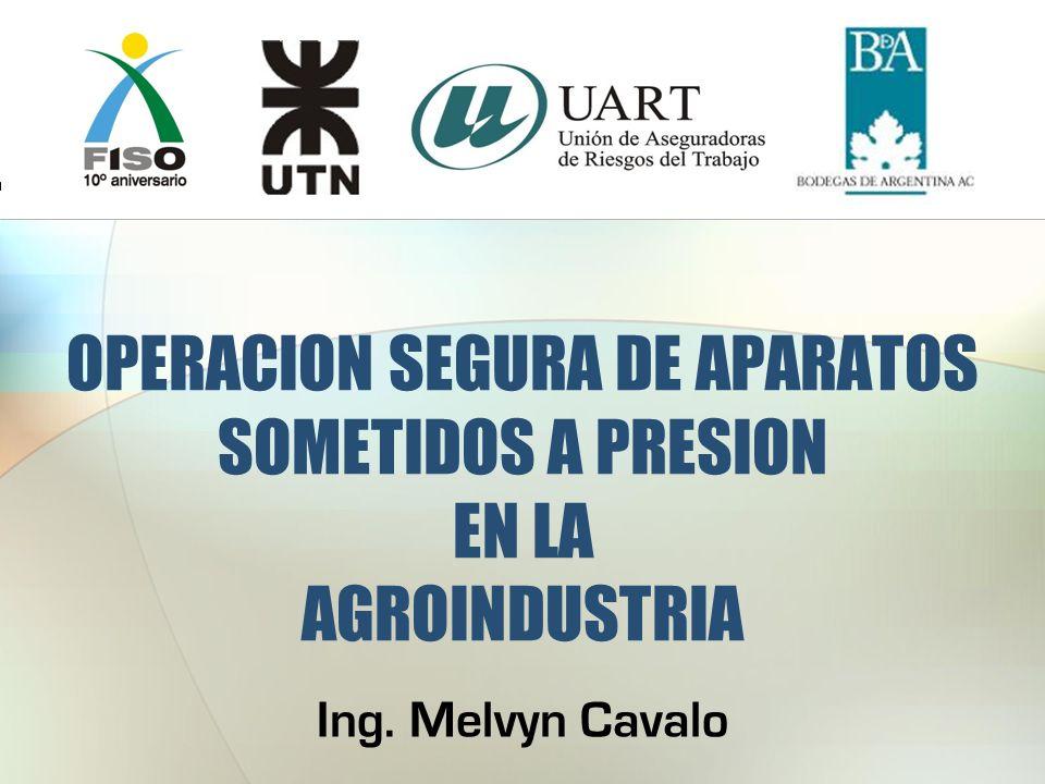 OPERACION SEGURA DE APARATOS SOMETIDOS A PRESION EN LA AGROINDUSTRIA Ing. Melvyn Cavalo