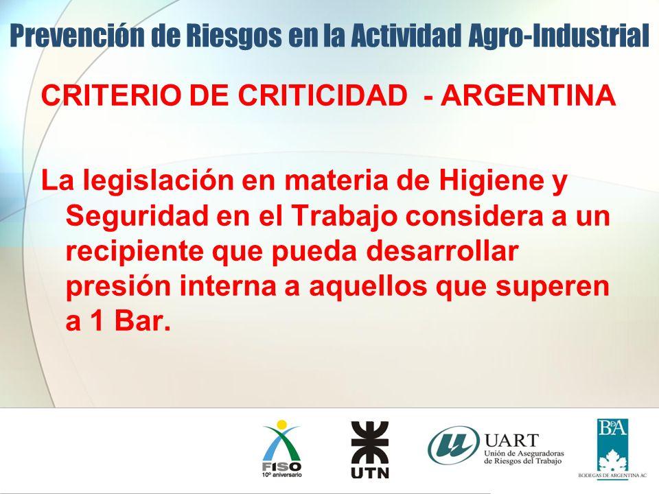 CRITERIO DE CRITICIDAD - ARGENTINA La legislación en materia de Higiene y Seguridad en el Trabajo considera a un recipiente que pueda desarrollar pres