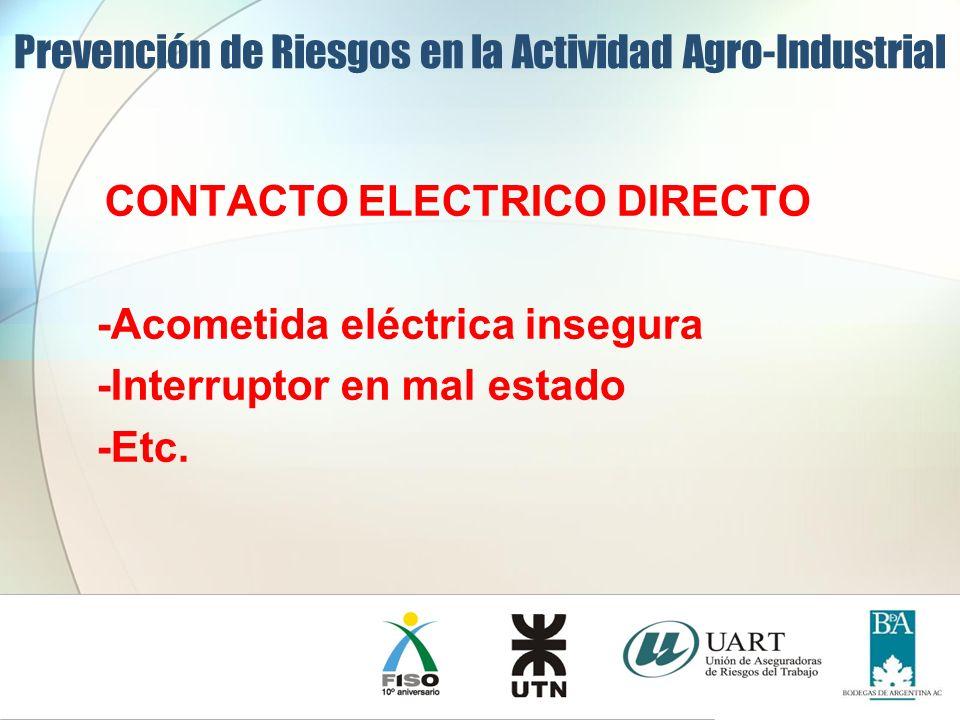 CONTACTO ELECTRICO DIRECTO -Acometida eléctrica insegura -Interruptor en mal estado -Etc. Prevención de Riesgos en la Actividad Agro-Industrial