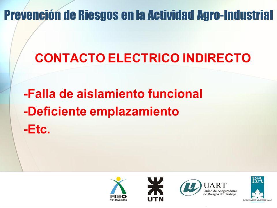 CONTACTO ELECTRICO INDIRECTO -Falla de aislamiento funcional -Deficiente emplazamiento -Etc. Prevención de Riesgos en la Actividad Agro-Industrial