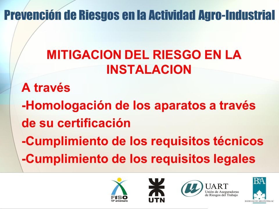 MITIGACION DEL RIESGO EN LA INSTALACION A través -Homologación de los aparatos a través de su certificación -Cumplimiento de los requisitos técnicos -