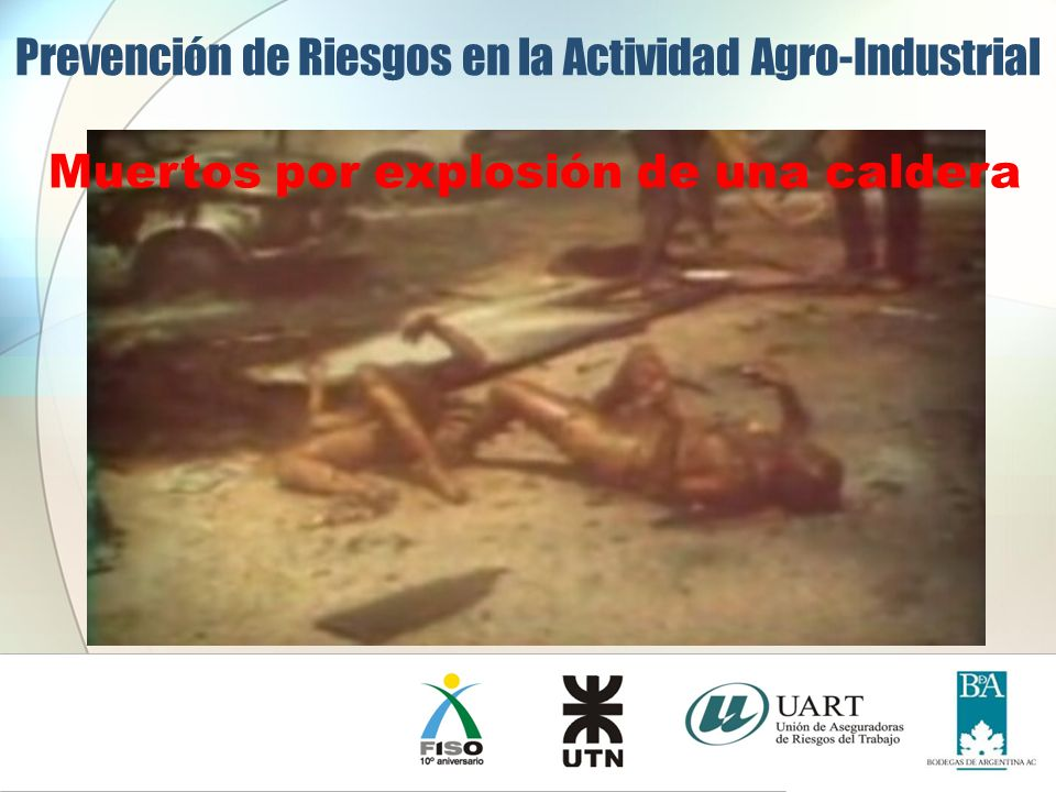 Prevención de Riesgos en la Actividad Agro-Industrial Muertos por explosión de una caldera