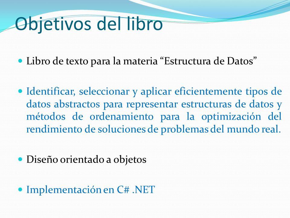 Objetivos del libro Libro de texto para la materia Estructura de Datos Identificar, seleccionar y aplicar eficientemente tipos de datos abstractos par