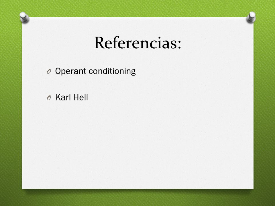 Referencias: O Operant conditioning O Karl Hell