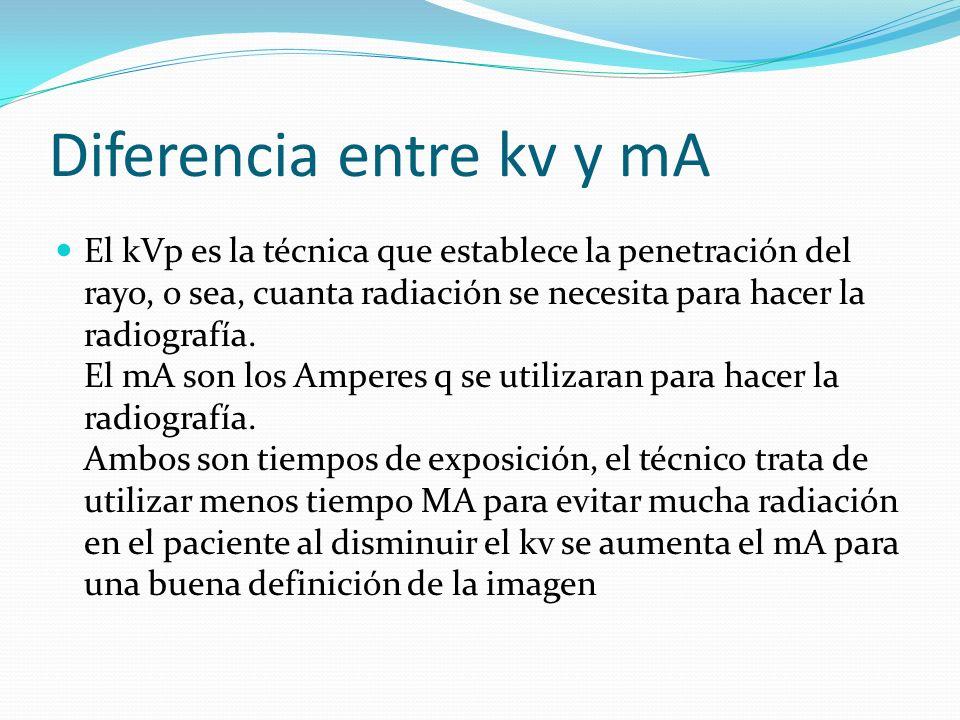 Diferencia entre kv y mA El kVp es la técnica que establece la penetración del rayo, o sea, cuanta radiación se necesita para hacer la radiografía. El