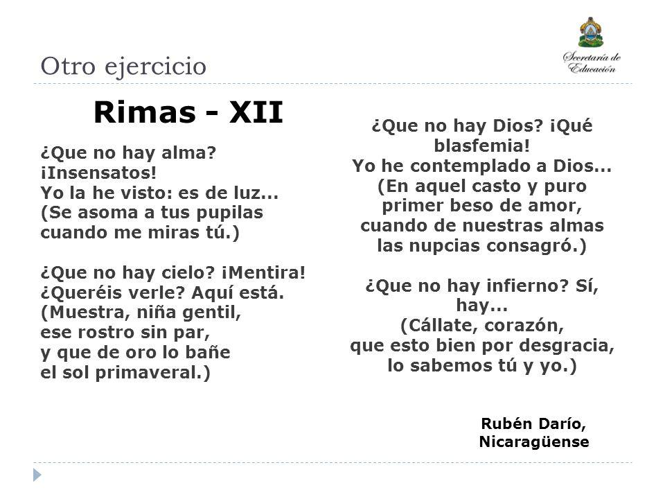 Otro ejercicio R Rimas - XII ¿Que no hay alma? ¡Insensatos! Yo la he visto: es de luz... (Se asoma a tus pupilas cuando me miras tú.) ¿Que no hay ciel