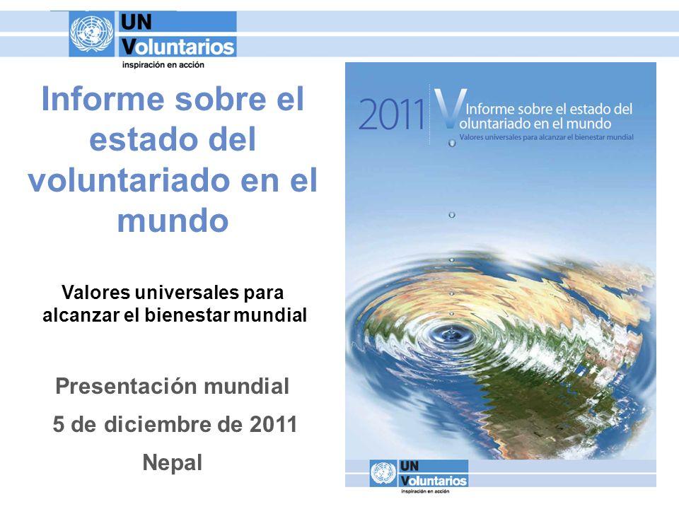 Informe sobre el estado del voluntariado en el mundo Valores universales para alcanzar el bienestar mundial Presentación mundial 5 de diciembre de 201