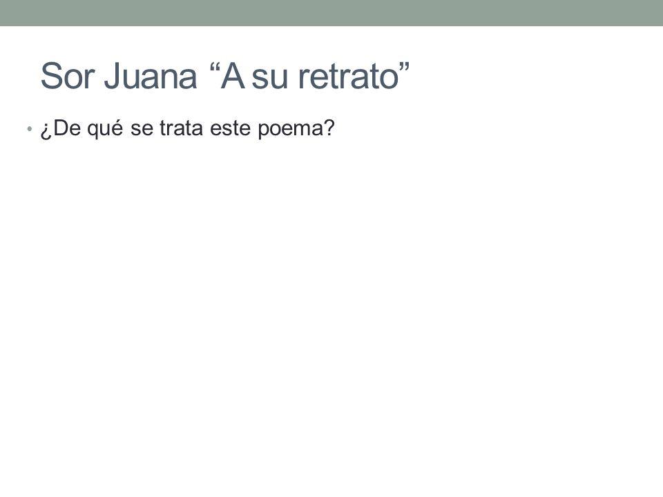 Sor Juana A su retrato ¿De qué se trata este poema?