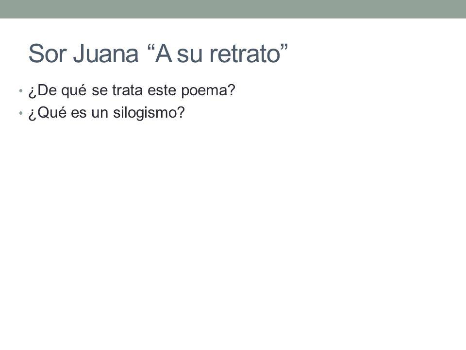 Sor Juana A su retrato ¿De qué se trata este poema? ¿Qué es un silogismo?