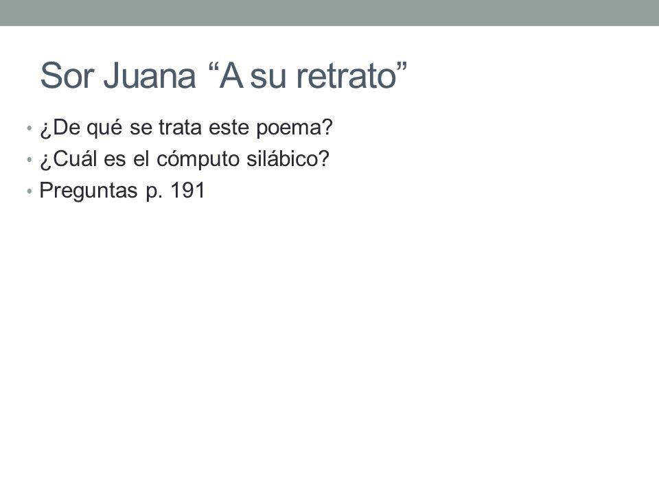 Sor Juana A su retrato ¿De qué se trata este poema? ¿Cuál es el cómputo silábico? Preguntas p. 191