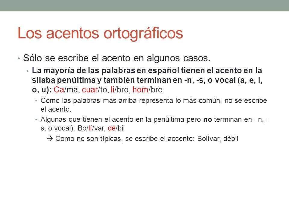 Los acentos ortográficos Sólo se escribe el acento en algunos casos. La mayoría de las palabras en español tienen el acento en la silaba penúltima y t