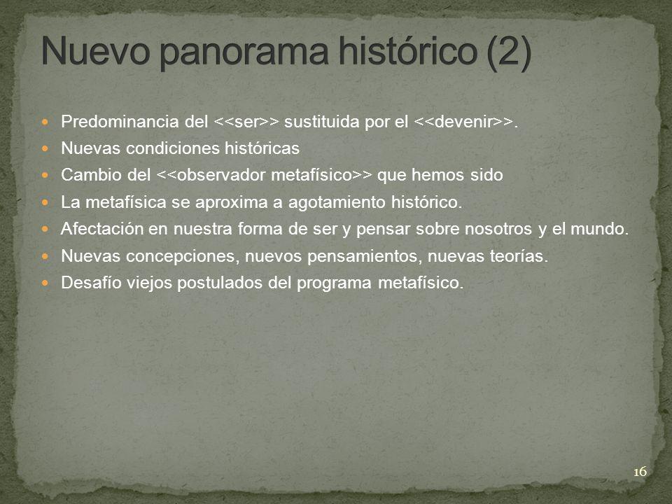 Predominancia del > sustituida por el >. Nuevas condiciones históricas Cambio del > que hemos sido La metafísica se aproxima a agotamiento histórico.