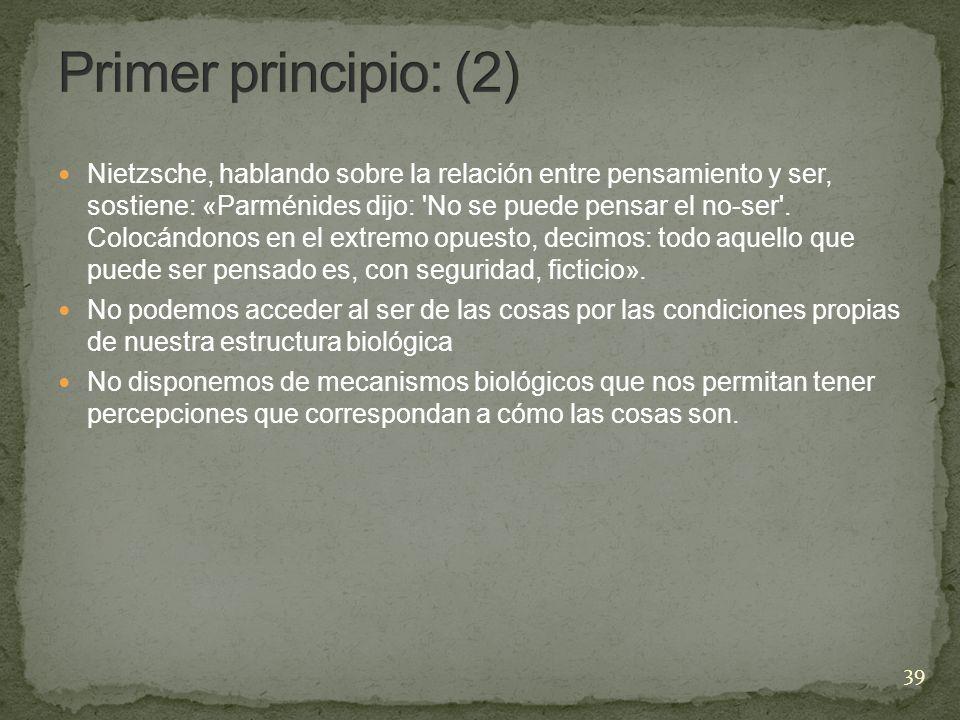 Nietzsche, hablando sobre la relación entre pensamiento y ser, sostiene: «Parménides dijo: 'No se puede pensar el no-ser'. Colocándonos en el extremo
