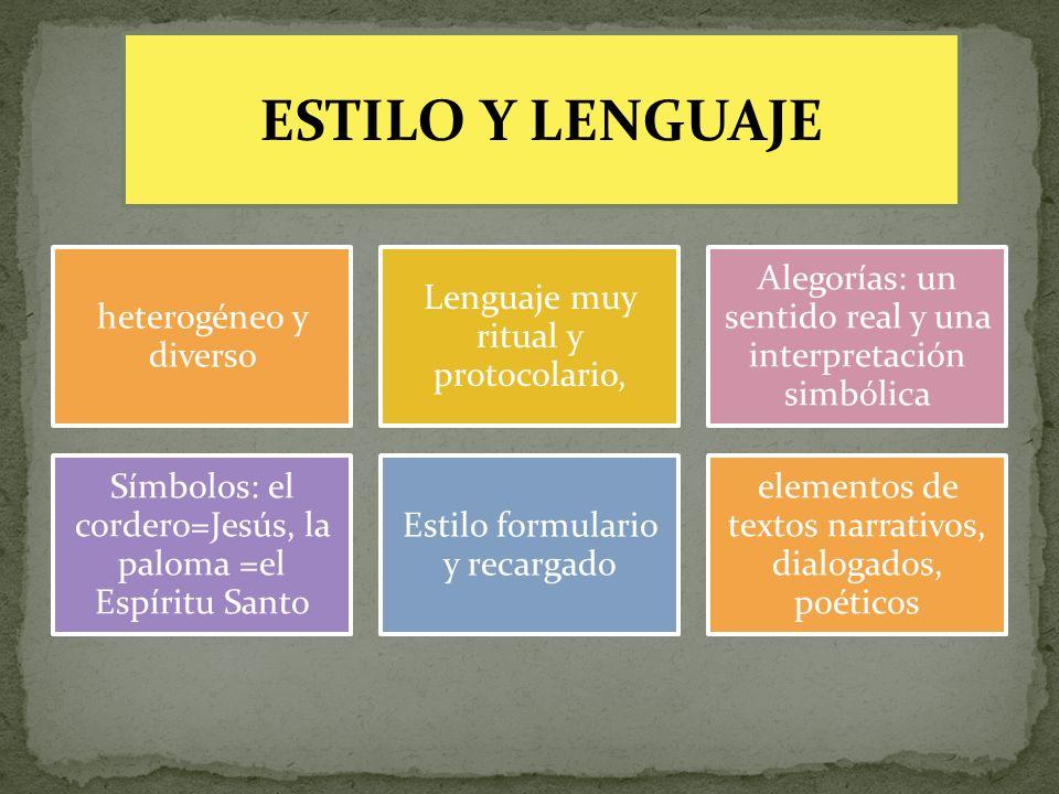 heterogéneo y diverso Lenguaje muy ritual y protocolario, Alegorías: un sentido real y una interpretación simbólica Símbolos: el cordero=Jesús, la pal