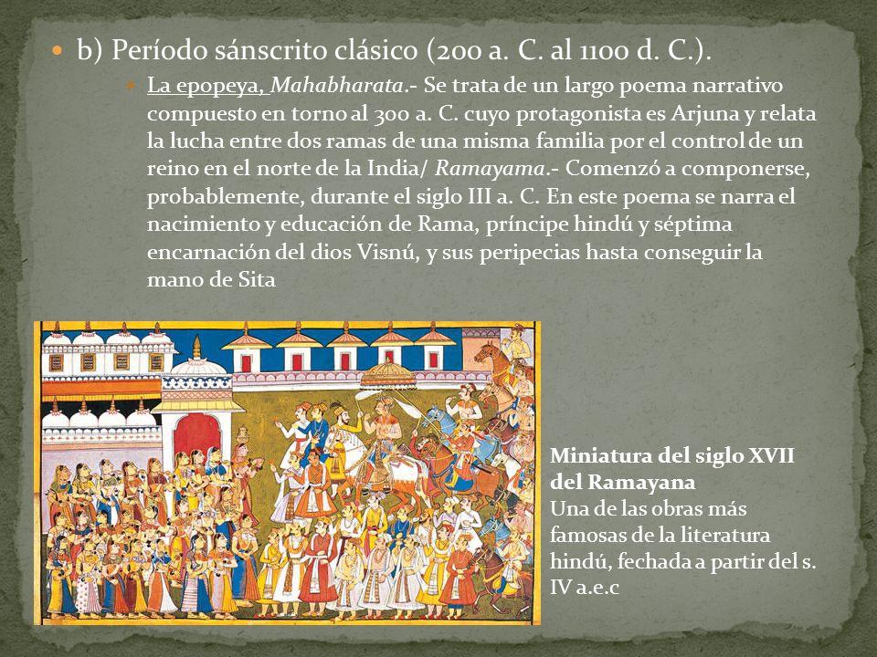b) Período sánscrito clásico (200 a. C. al 1100 d. C.). La epopeya, Mahabharata.- Se trata de un largo poema narrativo compuesto en torno al 300 a. C.