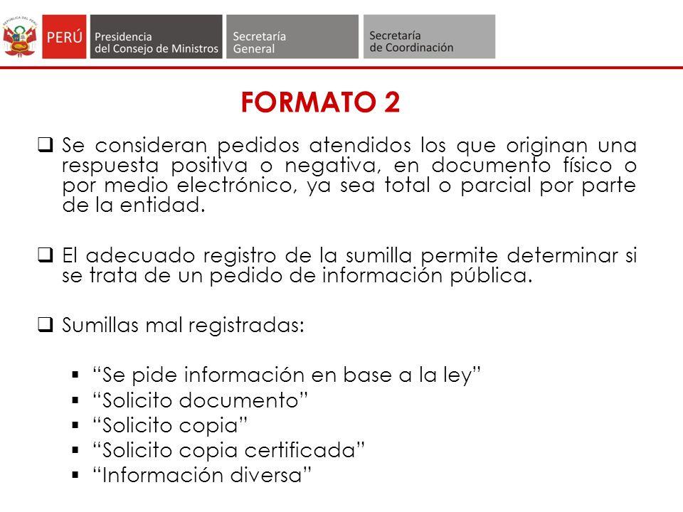FORMATO 2 Se consideran pedidos atendidos los que originan una respuesta positiva o negativa, en documento físico o por medio electrónico, ya sea total o parcial por parte de la entidad.