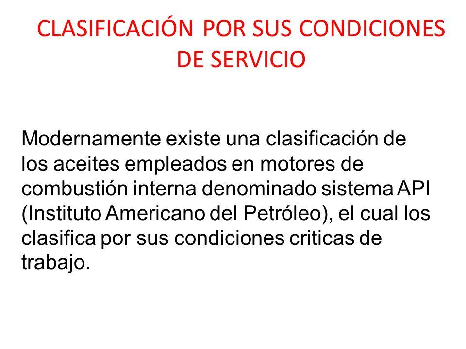 CLASIFICACIÓN POR SUS CONDICIONES DE SERVICIO Modernamente existe una clasificación de los aceites empleados en motores de combustión interna denomina
