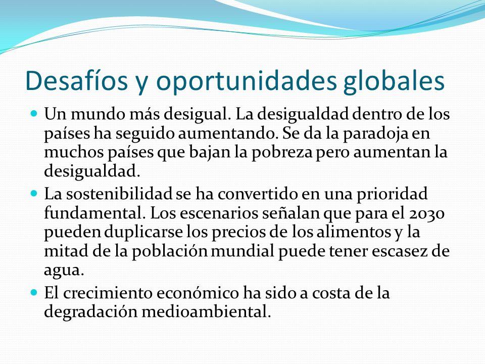 Desafíos y oportunidades globales Un mundo más desigual. La desigualdad dentro de los países ha seguido aumentando. Se da la paradoja en muchos países