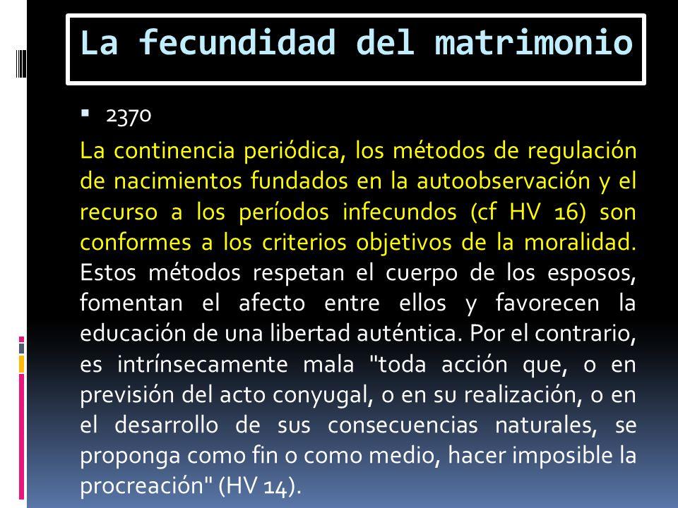 La fecundidad del matrimonio 2370 La continencia periódica, los métodos de regulación de nacimientos fundados en la autoobservación y el recurso a los