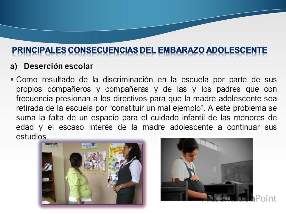 a) Deserción escolar Como resultado de la discriminación en la escuela por parte de sus propios compañeros y compañeras y de las y los padres que con