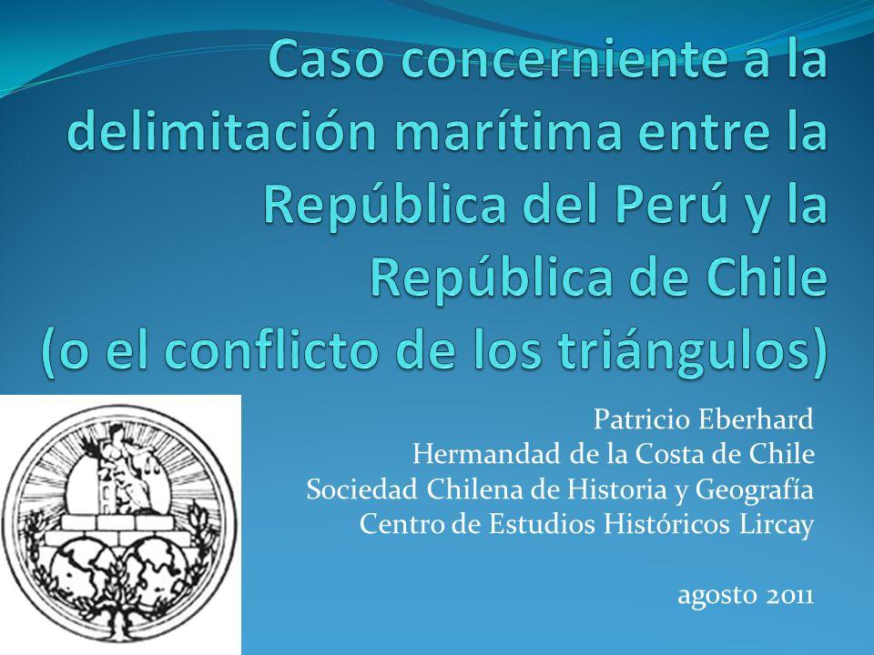 Patricio Eberhard Hermandad de la Costa de Chile Sociedad Chilena de Historia y Geografía Centro de Estudios Históricos Lircay agosto 2011