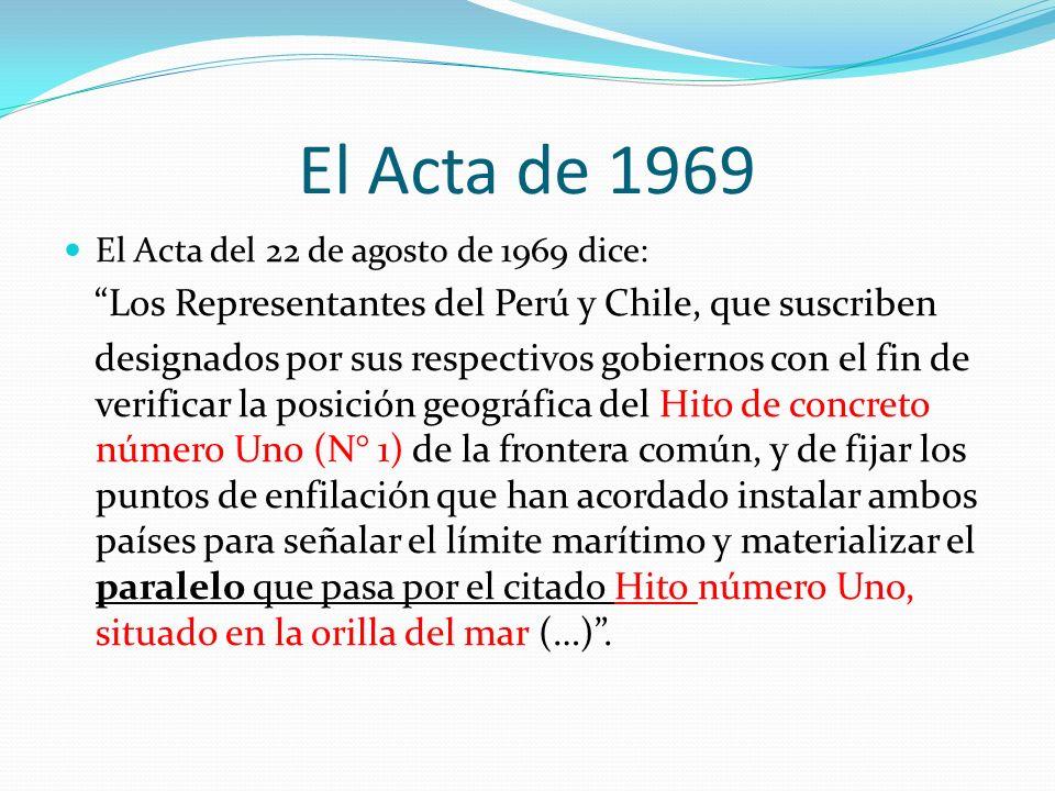El Acta de 1969 El Acta del 22 de agosto de 1969 dice: Los Representantes del Perú y Chile, que suscriben designados por sus respectivos gobiernos con