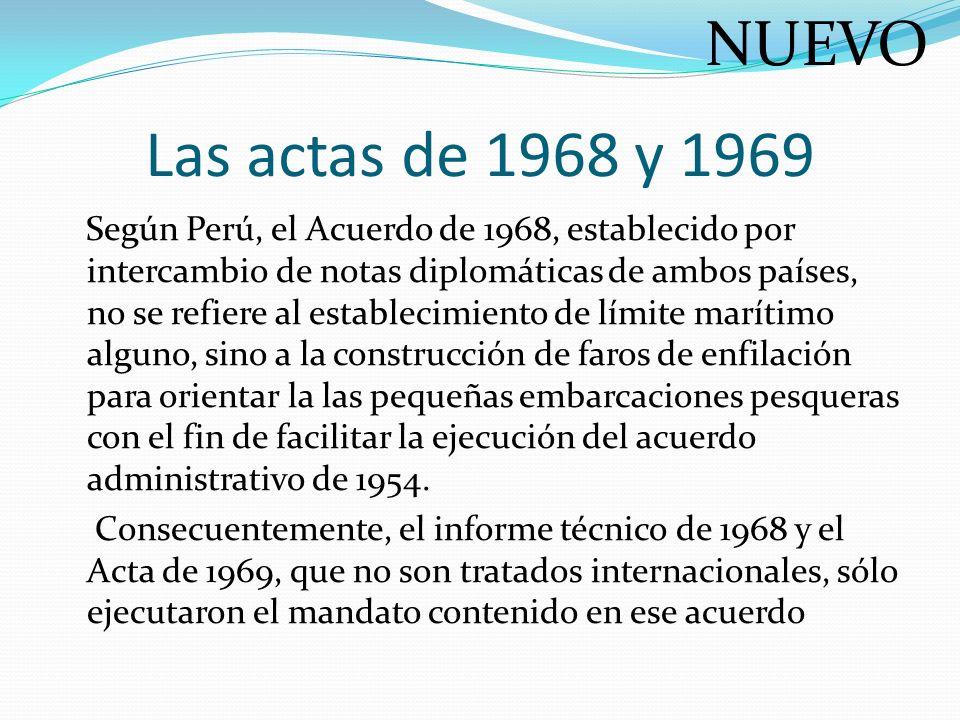 Las actas de 1968 y 1969 Según Perú, el Acuerdo de 1968, establecido por intercambio de notas diplomáticas de ambos países, no se refiere al estableci