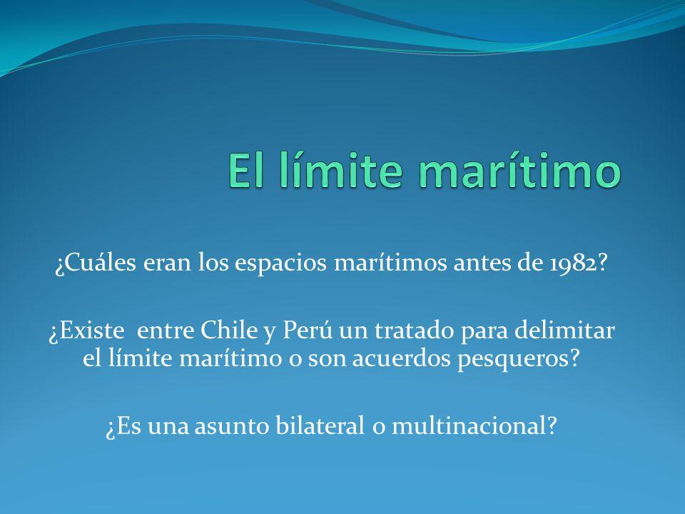 ¿Cuáles eran los espacios marítimos antes de 1982? ¿Existe entre Chile y Perú un tratado para delimitar el límite marítimo o son acuerdos pesqueros? ¿