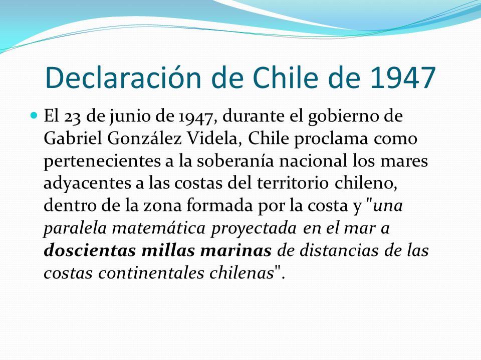Declaración de Chile de 1947 El 23 de junio de 1947, durante el gobierno de Gabriel González Videla, Chile proclama como pertenecientes a la soberanía
