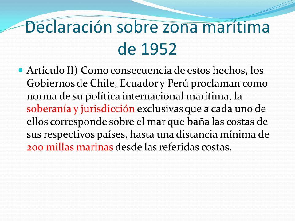 Declaración sobre zona marítima de 1952 Artículo II) Como consecuencia de estos hechos, los Gobiernos de Chile, Ecuador y Perú proclaman como norma de